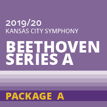 2019-2020 Kansas City Symphony Beethoven Series A Package A