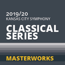 2019-2020 Kansas City Symphony Classical Series Masterworks